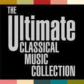 The Ultimate Classical Music Collection by Various Artists