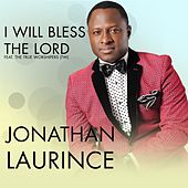 I Will Bless the Lord (feat. the True Worshipers) by Jonathan Laurince