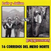 16 Corridos del Mero Norte (Luis y Julian vs. Rene Matamoros) de Various Artists