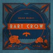 Dear Music, by Bart Crow