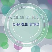 Watching It Fly By von Charlie Byrd