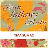 Sun Follows Rain, Vol. 1 von Yma Sumac