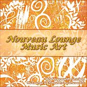 Nouveau Lounge Music Art (Undergrowth Session) by Various Artists