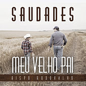 Saudades Meu Velho Pai by Bispo Rodovalho