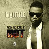 As E Dey Hot by Big Little