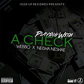 Playing with a Check (feat. Niesha Neshae) by Webbo