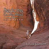 Sedona On My Mind (Solo Piano) by Louis Landon