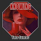 Knowing von Yma Sumac
