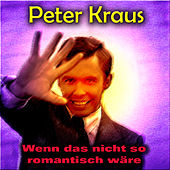 Wenn das nicht so romantisch wäre von Peter Kraus