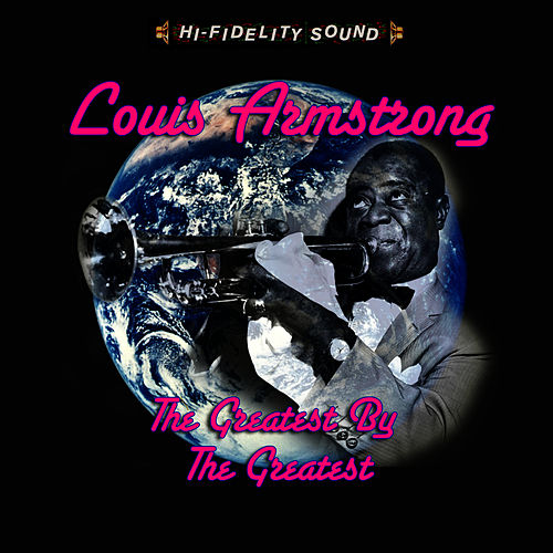 The Greatest By The Greatest by Louis Armstrong