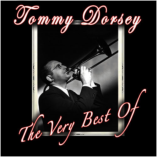 The Very Best Of by Tommy Dorsey
