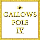 Gallows Pole IV by Gallows Pole