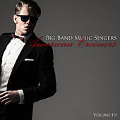 Big Band Music Singers: American Crooners, Vol. 3 de Various Artists