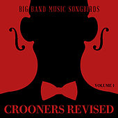 Big Band Music Songbirds: Crooners Revised, Vol. 1 de Various Artists