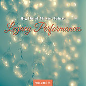 Big Band Music Deluxe: Legacy Performances, Vol. 5 by Various Artists