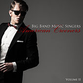 Big Band Music Singers: American Crooners, Vol. 2 by Various Artists