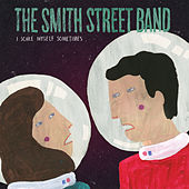 I Scare Myself Sometimes (feat. Lucy Wilson) by The Smith Street Band
