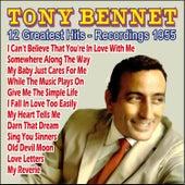 Tony Bennett 12 Greatest Hits - Recordings 1955 by Tony Bennett