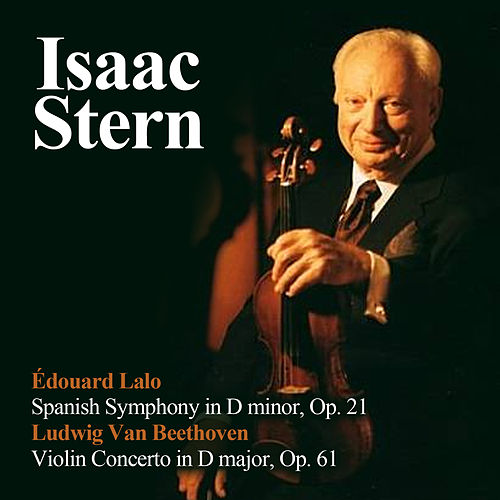 Édouard Lalo: Spanish Symphony in D minor, Op. 21 - Ludwig Van Beethoven: Violin Concerto in D major, Op. 61 by Isaac Stern