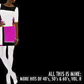 All This Is Mine: More Hits of 40's, 50's & 60's, Vol. 8 von Various Artists