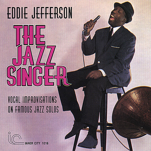 The Jazz Singer: Vocal Improvisations On Famous Jazz Solos by Eddie Jefferson