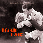 Big Band Music Memories: I Got It Bad, Vol. 1 by Various Artists