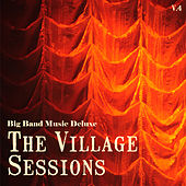 Big Band Music Deluxe: The Village Sessions, Vol. 4 by Various Artists