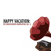 Happy Vacation: The Swan Records Compilation, Vol. 5 by Various Artists