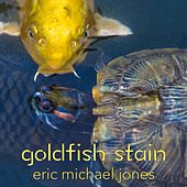 Goldfish Stain by Eric Michael Jones
