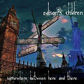 Somewhere Between Here and There... by Edison's Children