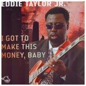 I Got To Make This Money, Baby by Eddie Taylor Jr.