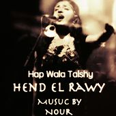 Hap Wala Talshy (feat. Hend El Rawy) by Nour