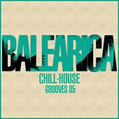 BALEARICA - Chill-House Grooves 05 by Various Artists