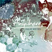 Anywhwere by Julie Meyer