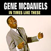 In Times Like These by Gene McDaniels