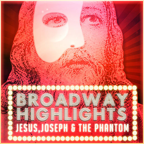 Broadway Highlights: Jesus, Joseph & the Phantom by The Sound of Musical Orchestra