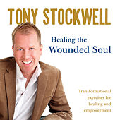 Healing the Wounded Soul by Tony Stockwell