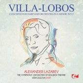 Villa-Lobos: Concerto for Harp and Orchestra in A Minor, W515 (Digitally Remastered) by Alexander Lazarev