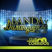Club Corridos Presenta: Banda y Duranguense Con Amor: Hermosa Experiencia, Borracho de Amor, El Bueno y el Malo, No Me Pidas Perdon, La Loca de Various Artists