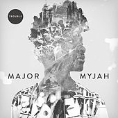 Trouble by Major Myjah