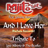 And I Love Her (Bachata Romantic Remix 2015) (Tribute to Josè Alberto and The Beatles) by Mojito Project
