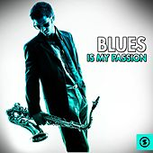 Blues Is My Passion by Various Artists
