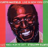 Live in New York City by Curtis Mayfield