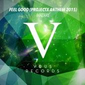 Feel Good (ProjectX Anthem 2015) by Mazare