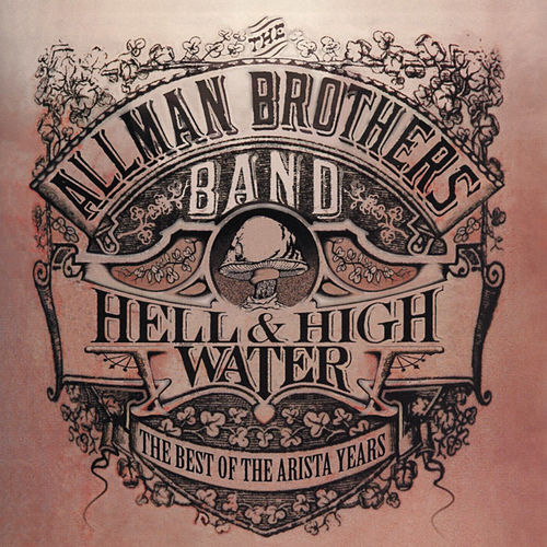 Hell & High Water: The Best Of The Arista Years by The Allman Brothers Band
