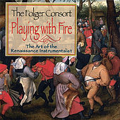Playing With Fire: the Art of the Renaissance Instrumentalist by Folger Consort