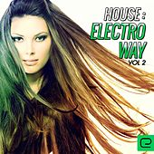 House: Electro Way, Vol. 2 - EP by Various Artists