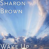 Wake Up by Sharon Brown