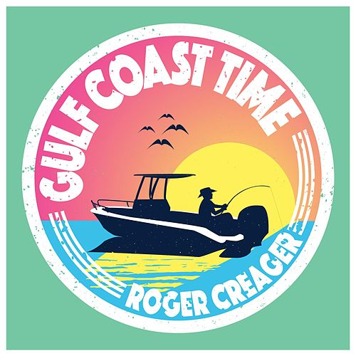 Gulf Coast Time by Roger Creager