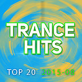 Trance Hits Top 20 - 2015-08 by Various Artists